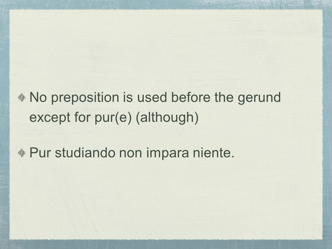 No preposition is used before the gerund except for pur(e) (although)