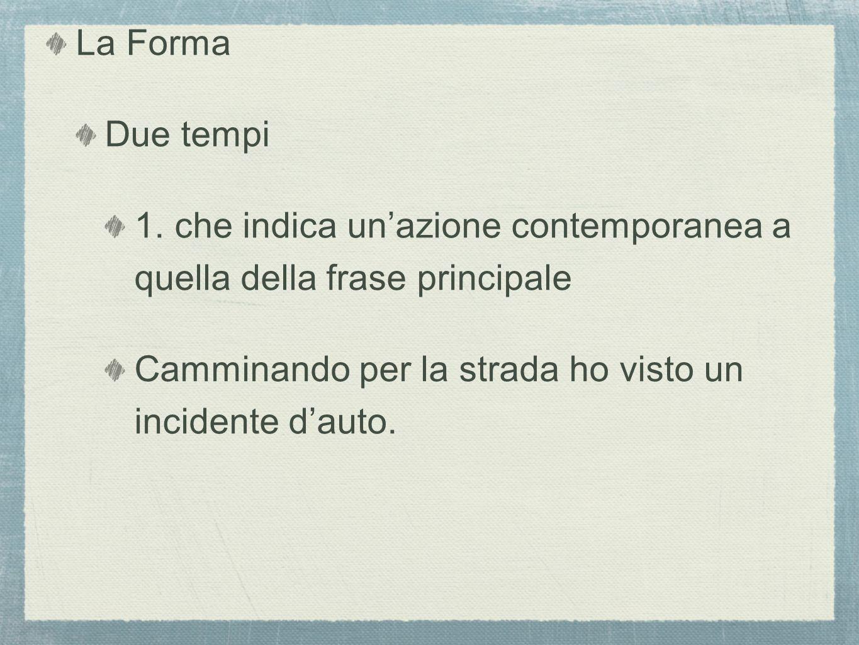 La Forma Due tempi. 1. che indica un'azione contemporanea a quella della frase principale.