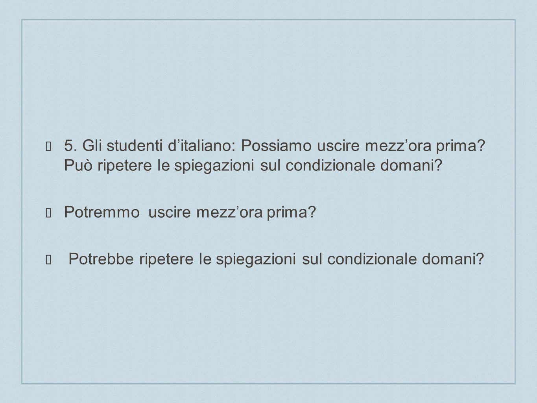 5. Gli studenti d'italiano: Possiamo uscire mezz'ora prima