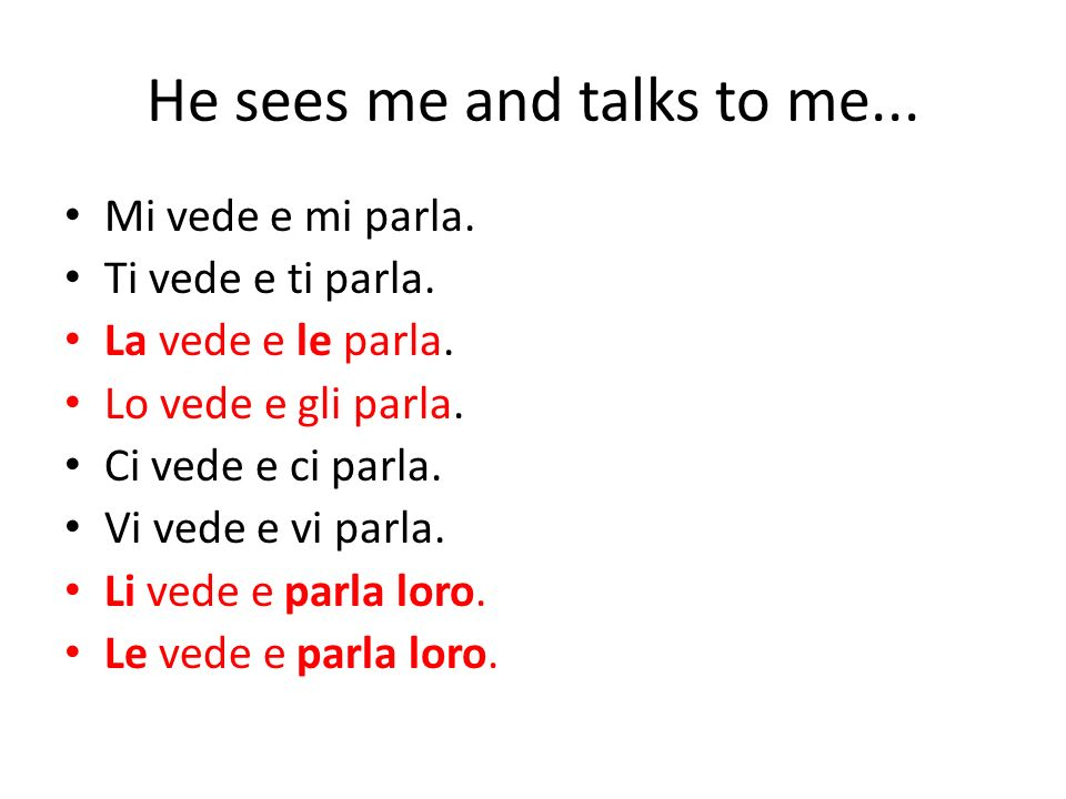 He sees me and talks to me...