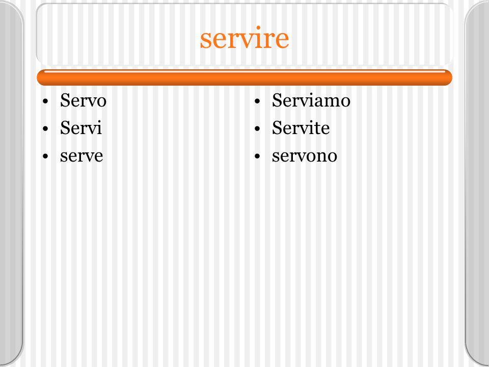 servire Servo Servi serve Serviamo Servite servono