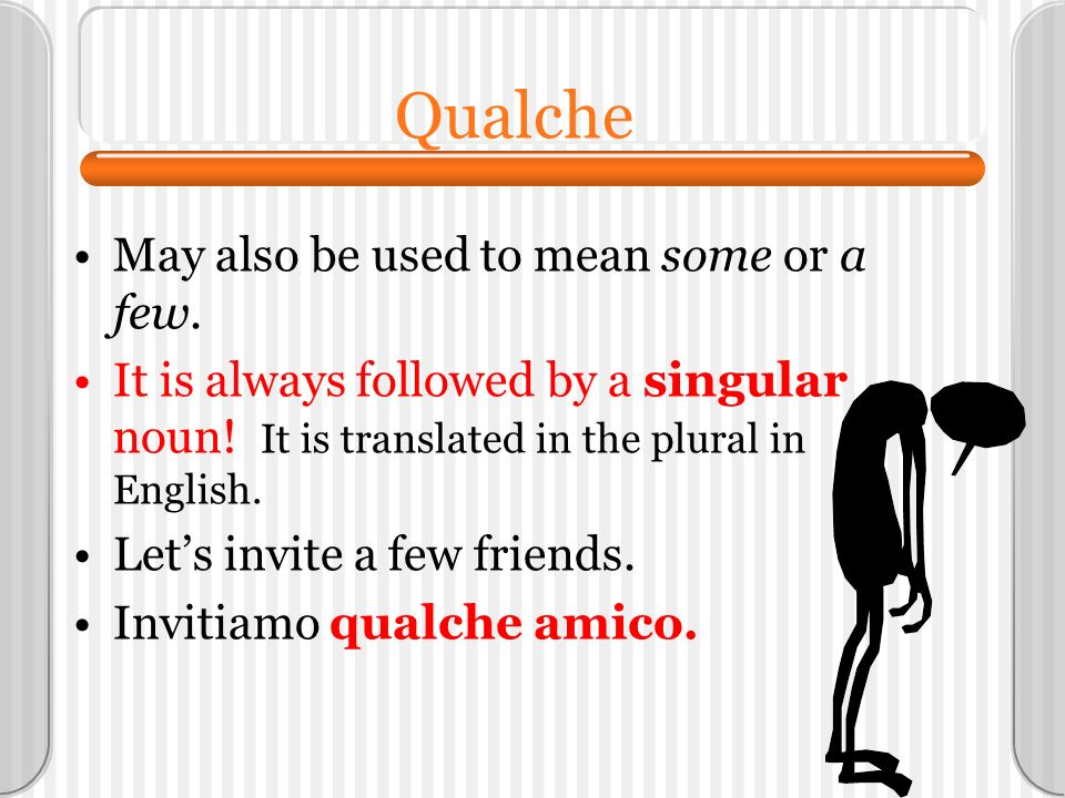 Qualche May also be used to mean some or a few.