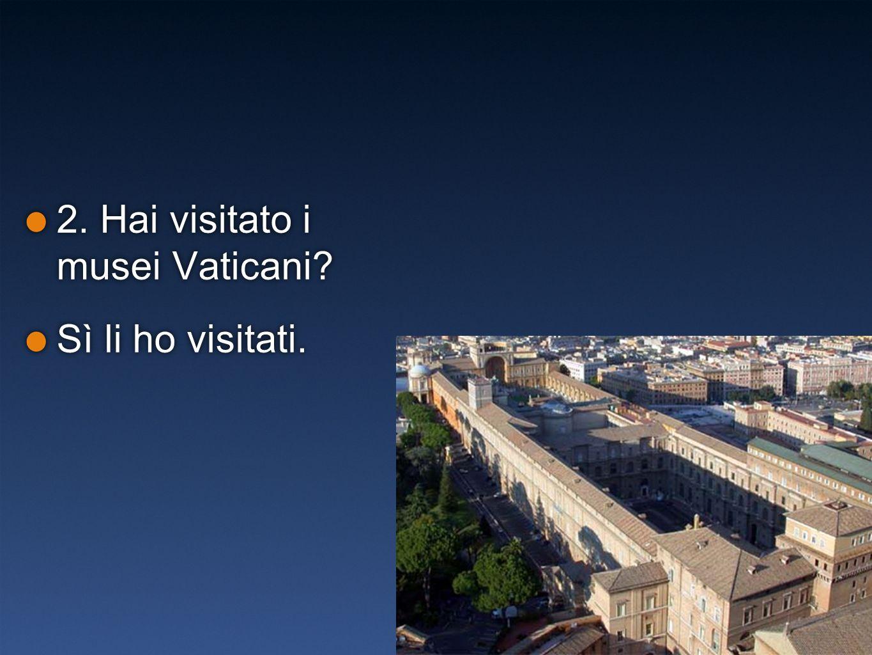 2. Hai visitato i musei Vaticani
