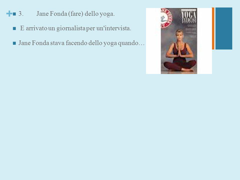 3. Jane Fonda (fare) dello yoga.