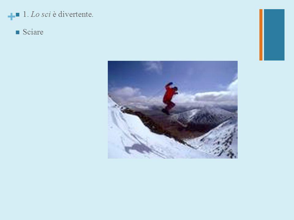 1. Lo sci è divertente. Sciare