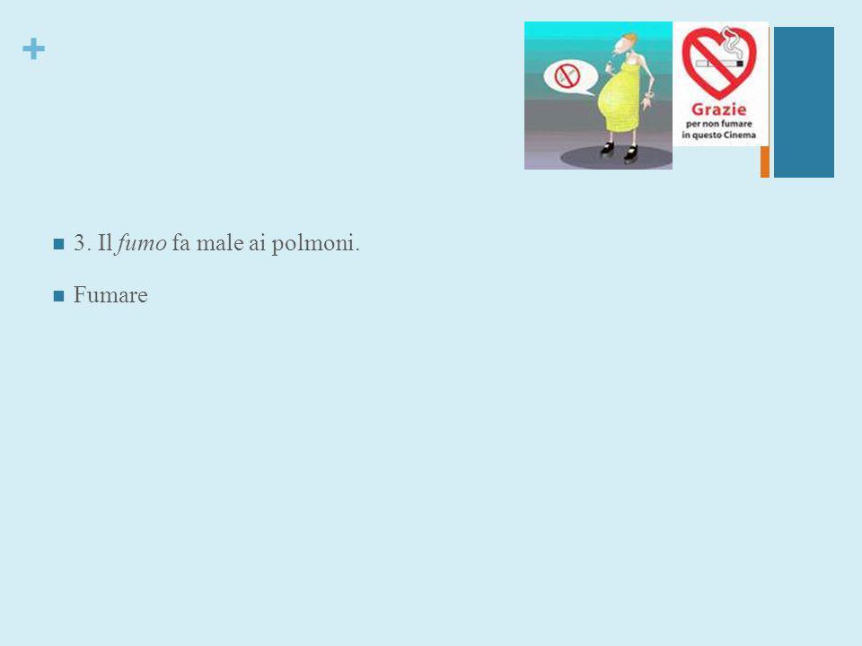 3. Il fumo fa male ai polmoni.