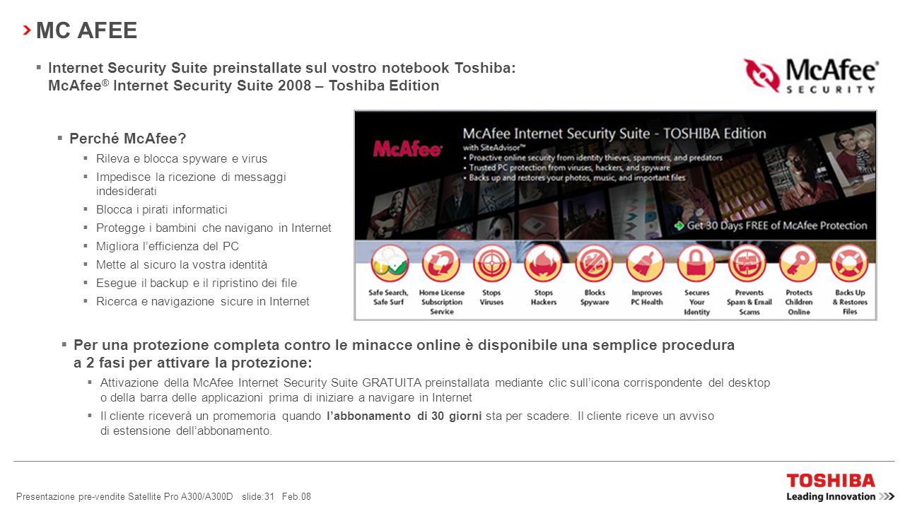 MC AFEE Internet Security Suite preinstallate sul vostro notebook Toshiba: McAfee® Internet Security Suite 2008 – Toshiba Edition.