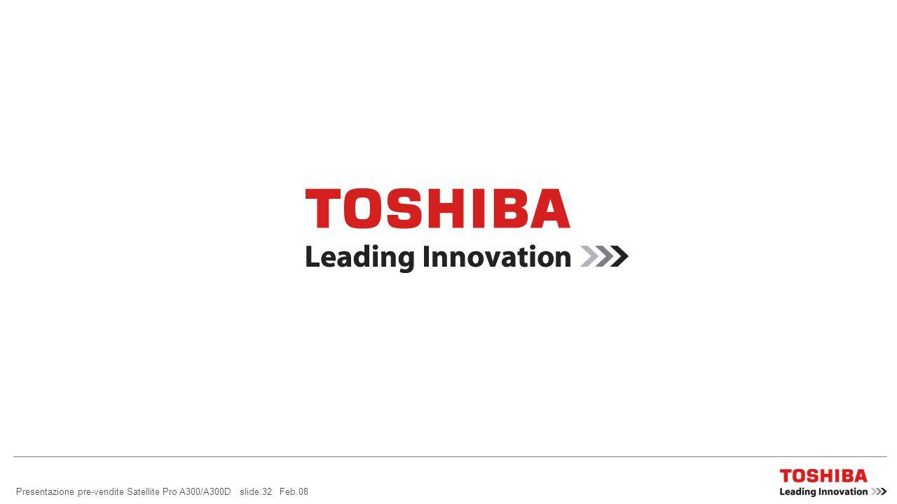 Presentazione pre-vendite Satellite Pro A300/A300D slide:32 Feb.08