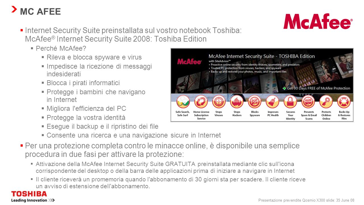 MC AFEE Internet Security Suite preinstallata sul vostro notebook Toshiba: McAfee® Internet Security Suite 2008: Toshiba Edition.