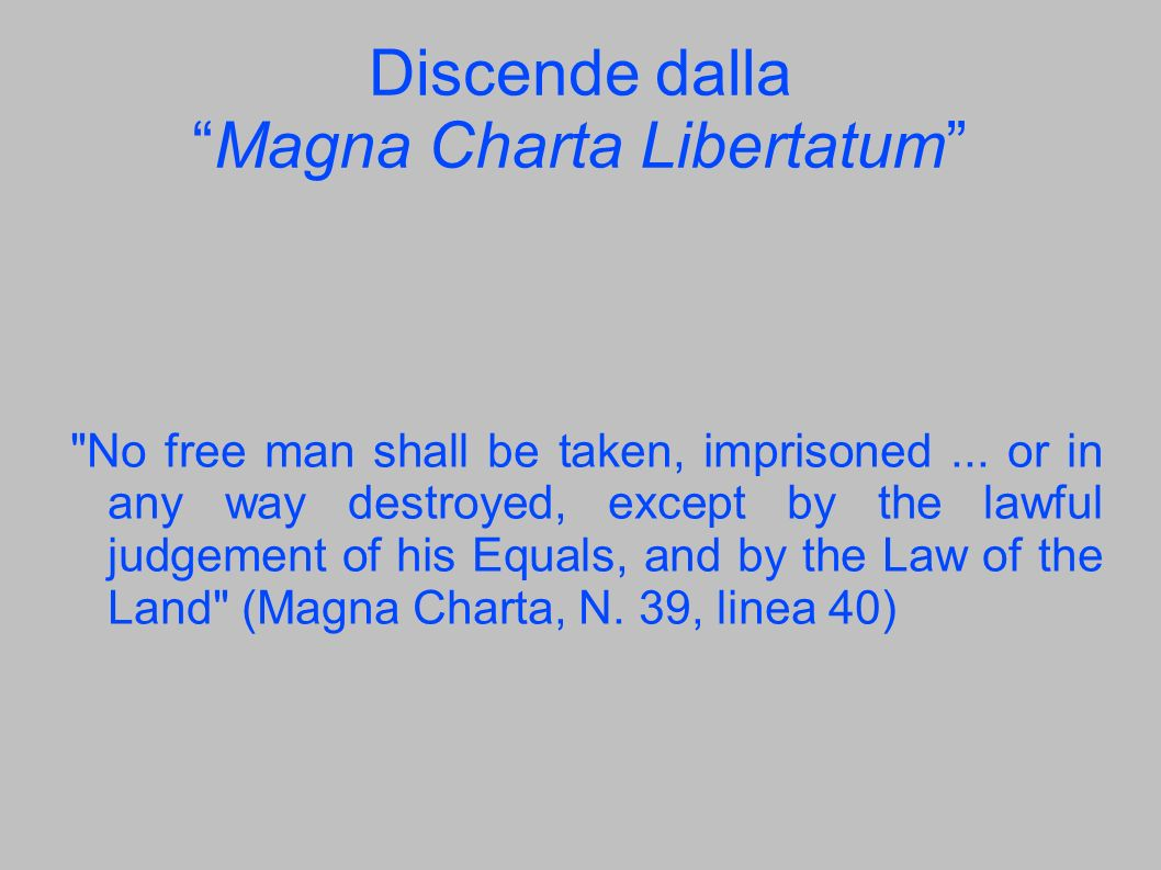 Discende dalla Magna Charta Libertatum