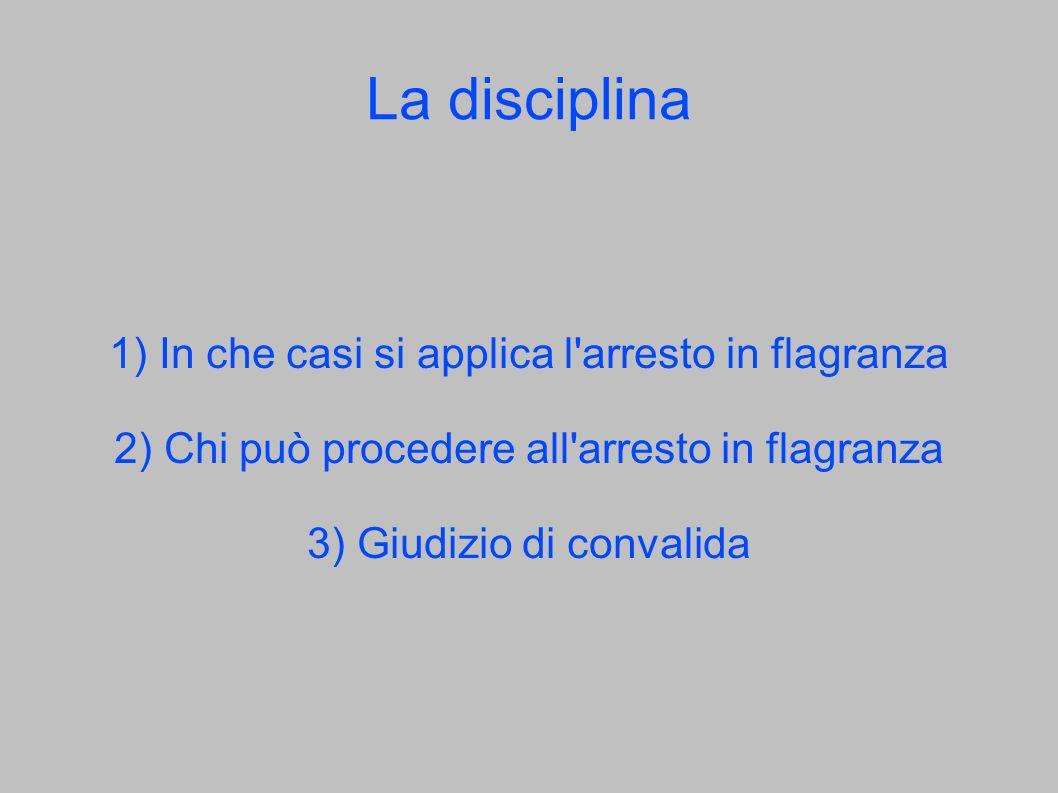 La disciplina 1) In che casi si applica l arresto in flagranza