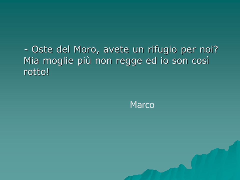 - Oste del Moro, avete un rifugio per noi