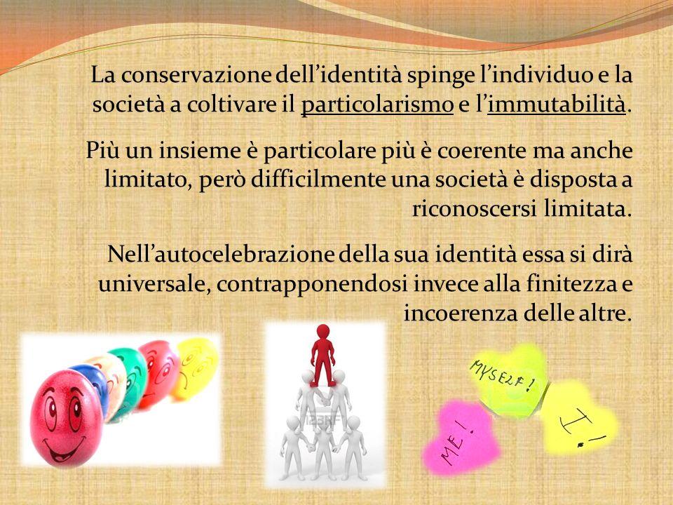 La conservazione dell'identità spinge l'individuo e la società a coltivare il particolarismo e l'immutabilità.