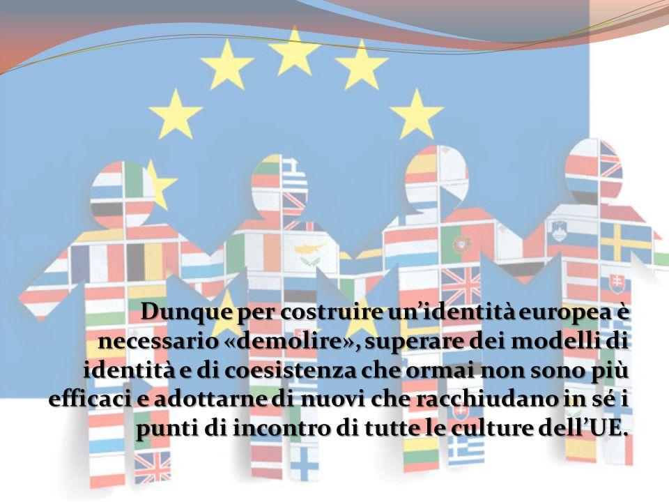 Dunque per costruire un'identità europea è necessario «demolire», superare dei modelli di identità e di coesistenza che ormai non sono più efficaci e adottarne di nuovi che racchiudano in sé i punti di incontro di tutte le culture dell'UE.