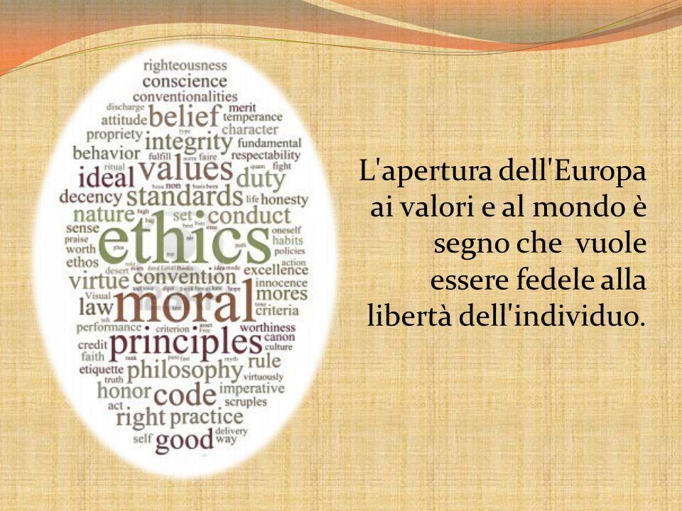 L apertura dell Europa ai valori e al mondo è segno che vuole essere fedele alla libertà dell individuo.