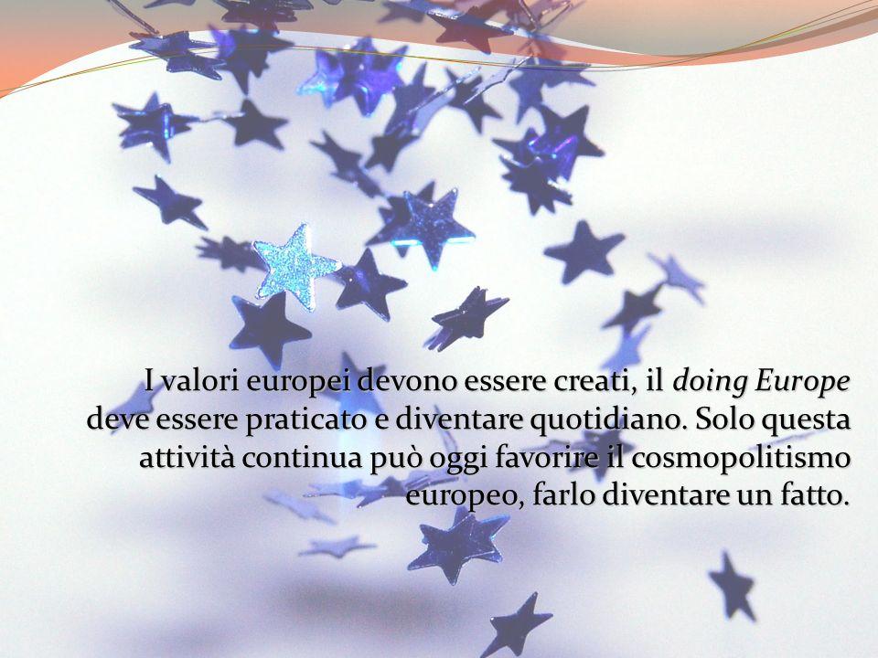 I valori europei devono essere creati, il doing Europe deve essere praticato e diventare quotidiano.