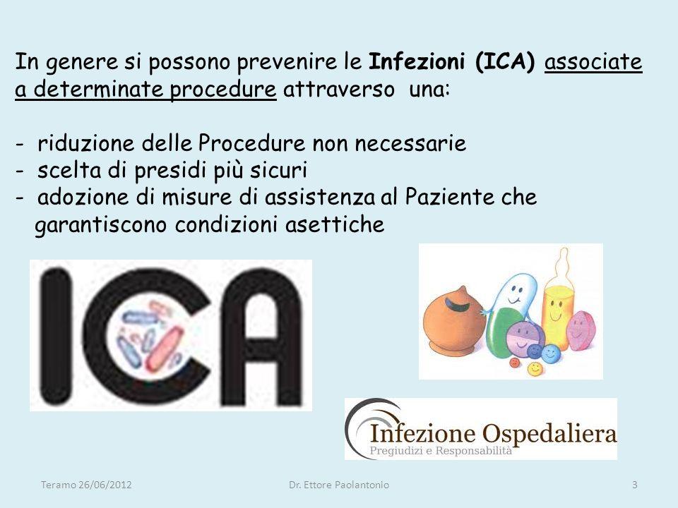 In genere si possono prevenire le Infezioni (ICA) associate a determinate procedure attraverso una: - riduzione delle Procedure non necessarie - scelta di presidi più sicuri - adozione di misure di assistenza al Paziente che garantiscono condizioni asettiche