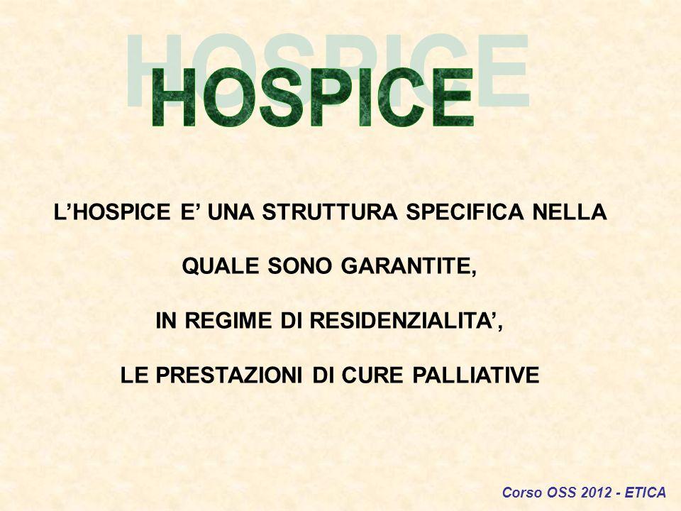 HOSPICE L'HOSPICE E' UNA STRUTTURA SPECIFICA NELLA QUALE SONO GARANTITE, IN REGIME DI RESIDENZIALITA',