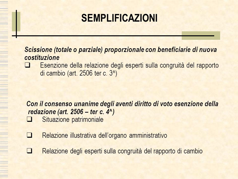 SEMPLIFICAZIONI Scissione (totale o parziale) proporzionale con beneficiarie di nuova. costituzione.
