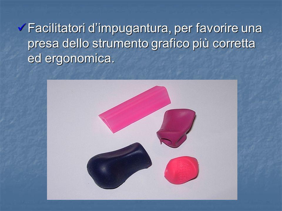 Facilitatori d'impugantura, per favorire una presa dello strumento grafico più corretta ed ergonomica.