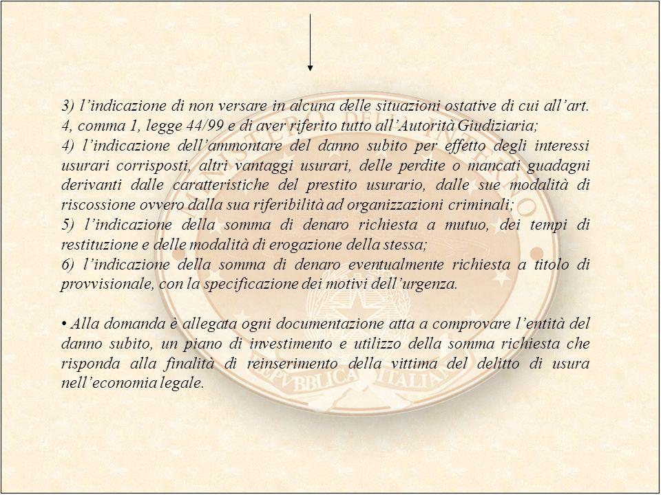 3) l'indicazione di non versare in alcuna delle situazioni ostative di cui all'art. 4, comma 1, legge 44/99 e di aver riferito tutto all'Autorità Giudiziaria;
