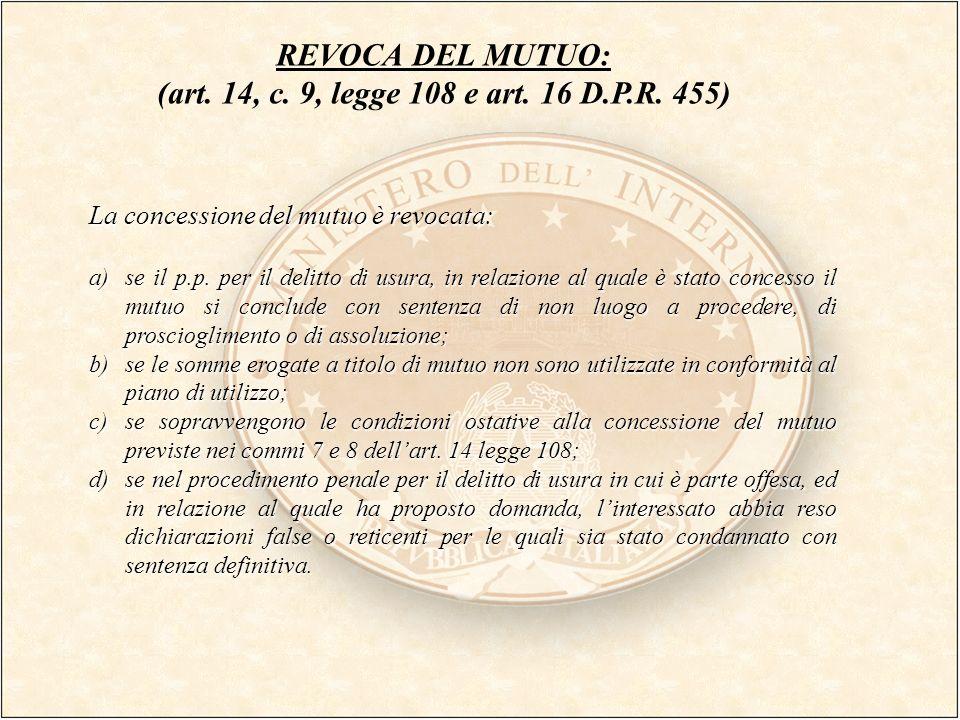 REVOCA DEL MUTUO: (art. 14, c. 9, legge 108 e art. 16 D.P.R. 455)