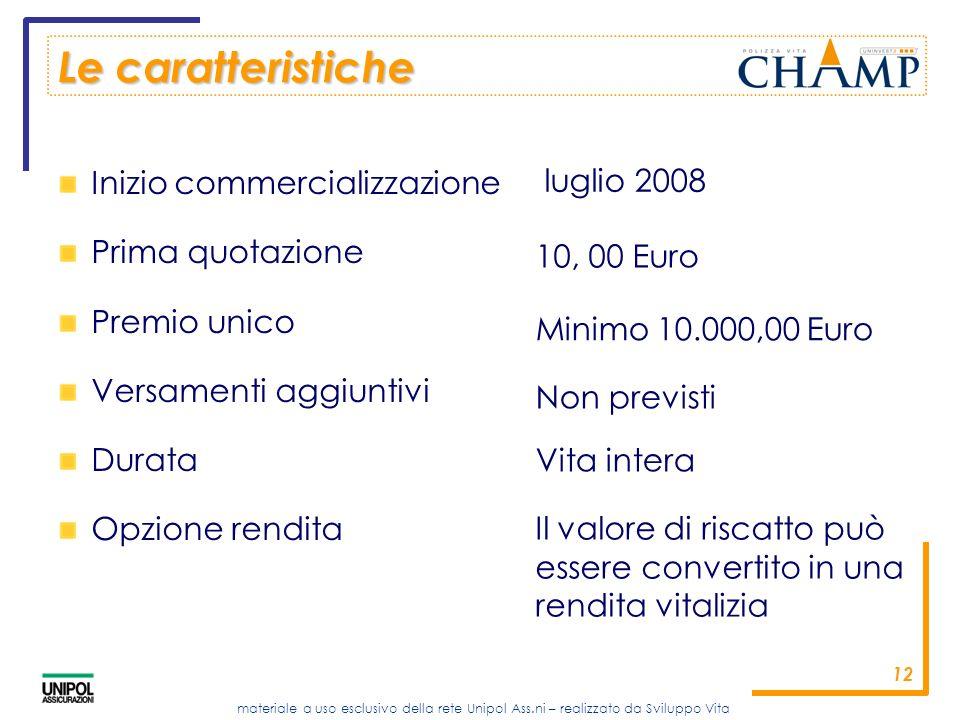 Le caratteristiche Inizio commercializzazione luglio 2008