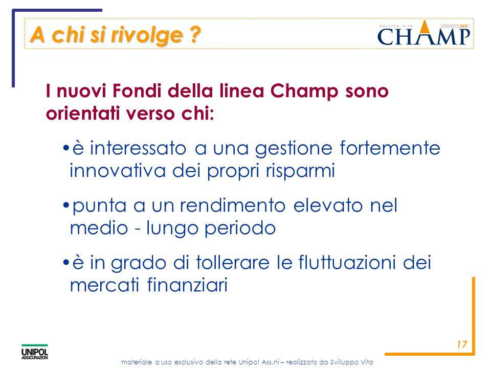 A chi si rivolge I nuovi Fondi della linea Champ sono orientati verso chi: è interessato a una gestione fortemente innovativa dei propri risparmi.