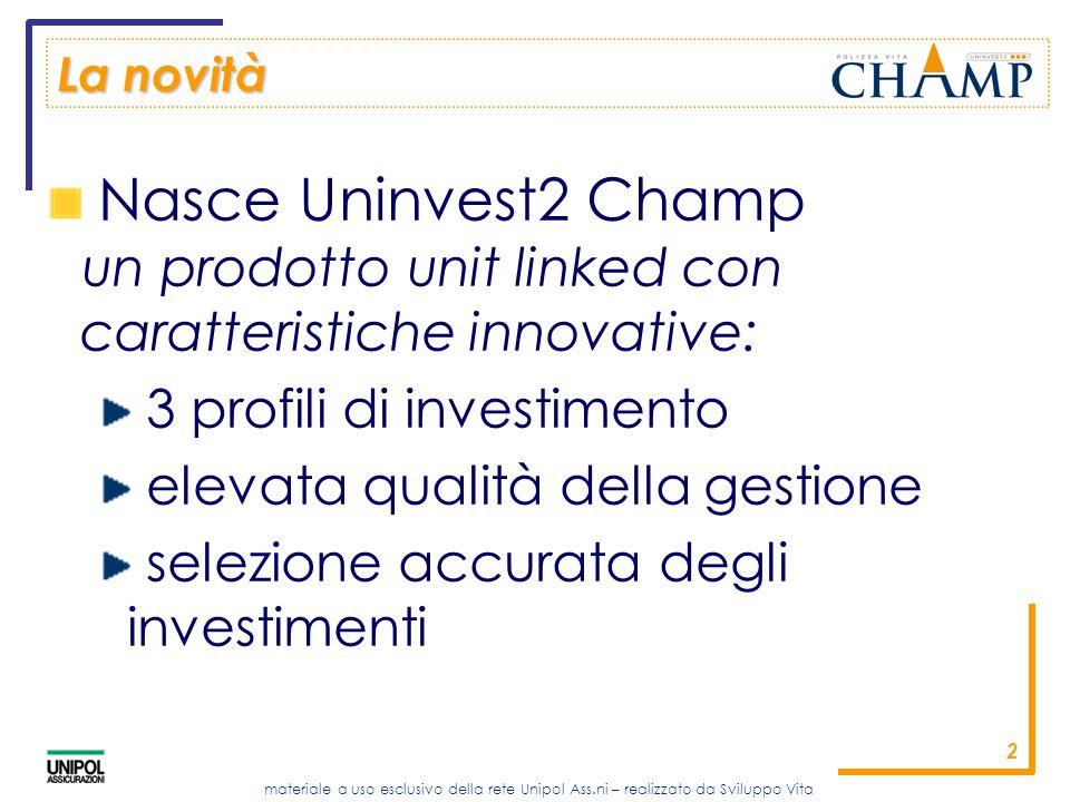 La novità Nasce Uninvest2 Champ un prodotto unit linked con caratteristiche innovative: 3 profili di investimento.