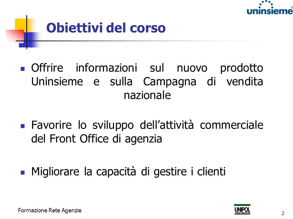 Obiettivi del corso Offrire informazioni sul nuovo prodotto Uninsieme e sulla Campagna di vendita nazionale.
