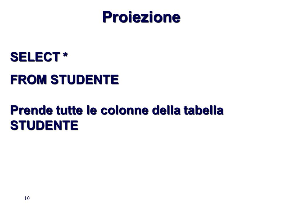 Proiezione SELECT * FROM STUDENTE