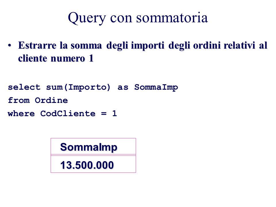Query con sommatoria Estrarre la somma degli importi degli ordini relativi al cliente numero 1. select sum(Importo) as SommaImp.