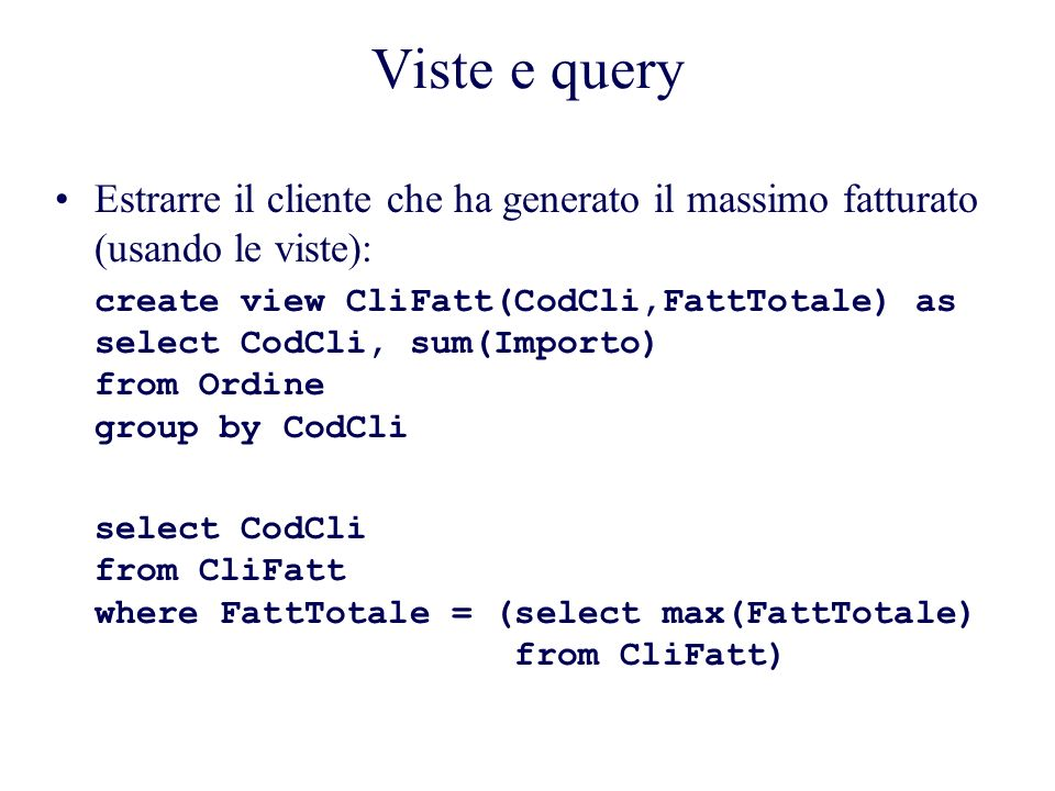 Viste e query Estrarre il cliente che ha generato il massimo fatturato (usando le viste):