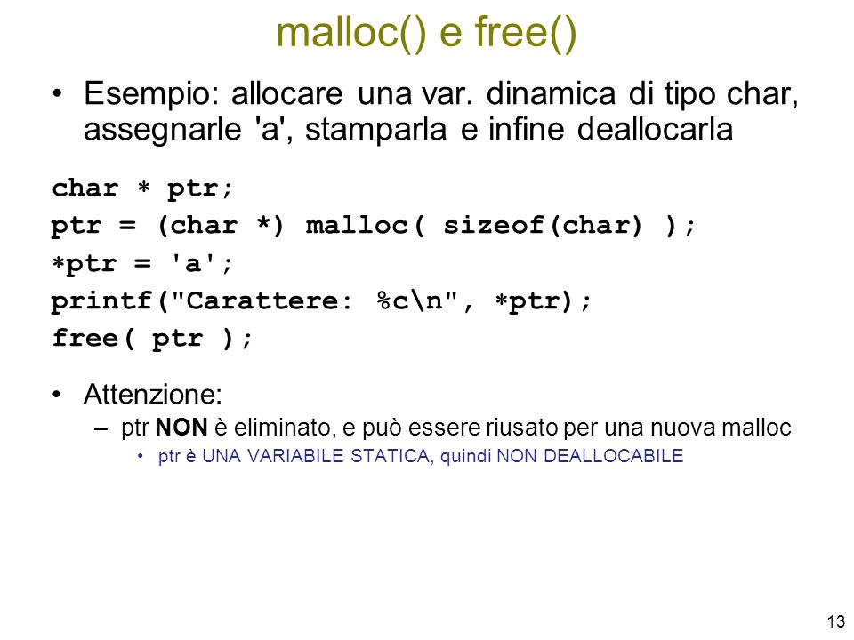 malloc() e free() Esempio: allocare una var. dinamica di tipo char, assegnarle a , stamparla e infine deallocarla.