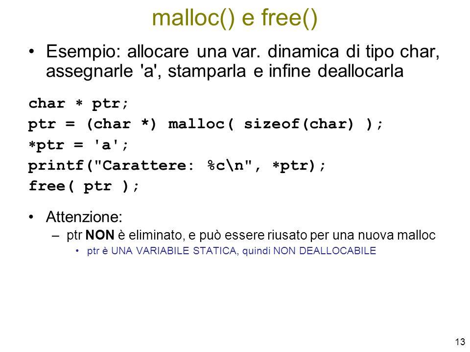 malloc() e free()Esempio: allocare una var. dinamica di tipo char, assegnarle a , stamparla e infine deallocarla.