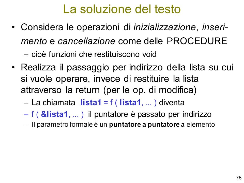 La soluzione del testoConsidera le operazioni di inizializzazione, inseri-mento e cancellazione come delle PROCEDURE.