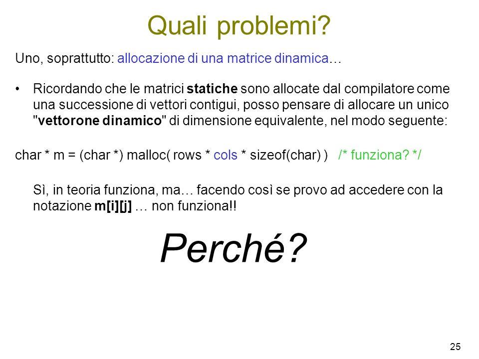 Quali problemi Uno, soprattutto: allocazione di una matrice dinamica…