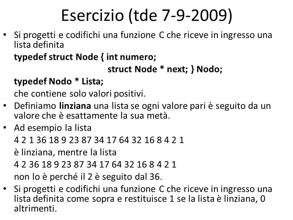 Esercizio (tde 7-9-2009) Si progetti e codifichi una funzione C che riceve in ingresso una lista definita.