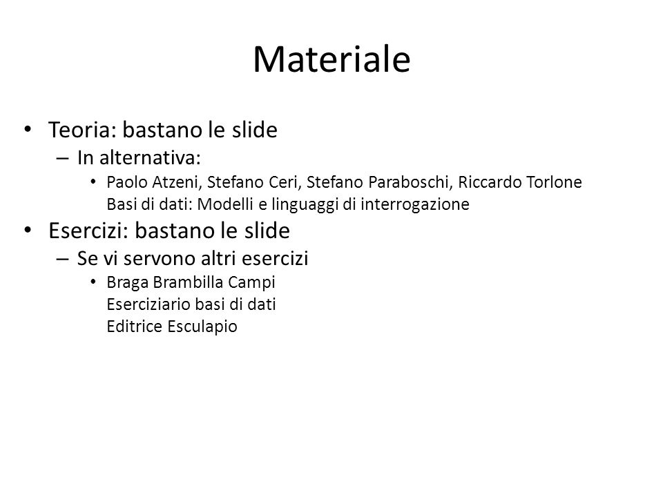 Materiale Teoria: bastano le slide Esercizi: bastano le slide