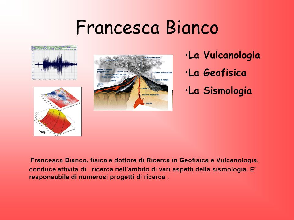 Francesca Bianco La Vulcanologia. La Geofisica. La Sismologia.