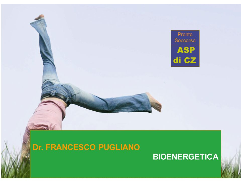1 ASP di CZ Dr. FRANCESCO PUGLIANO BIOENERGETICA Pronto Soccorso