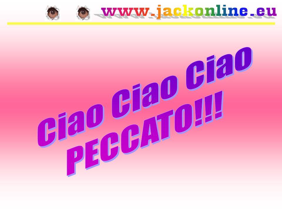 Ciao Ciao Ciao PECCATO!!!
