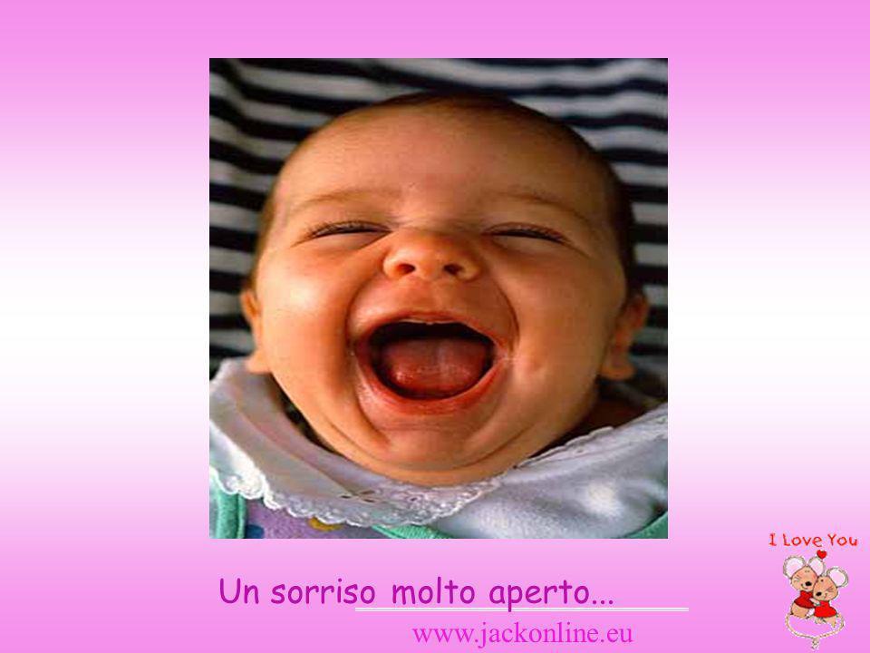 Un sorriso molto aperto...