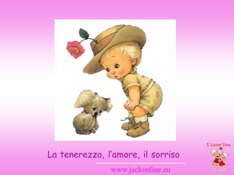 La tenerezza, l'amore, il sorriso