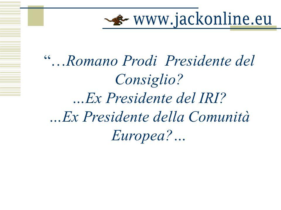 …Romano Prodi Presidente del Consiglio …Ex Presidente del IRI