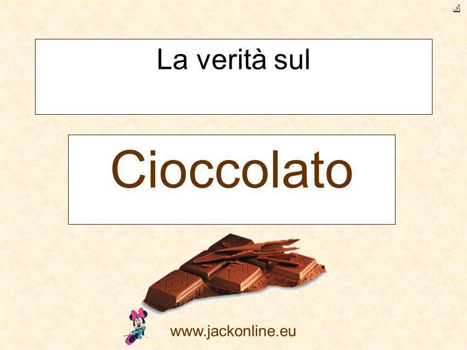 ﻙ La verità sul Cioccolato www.jackonline.eu