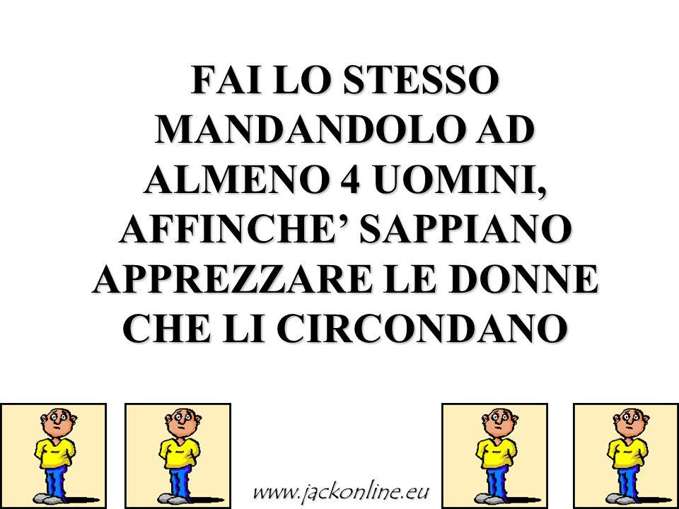 FAI LO STESSO MANDANDOLO AD ALMENO 4 UOMINI, AFFINCHE' SAPPIANO APPREZZARE LE DONNE CHE LI CIRCONDANO