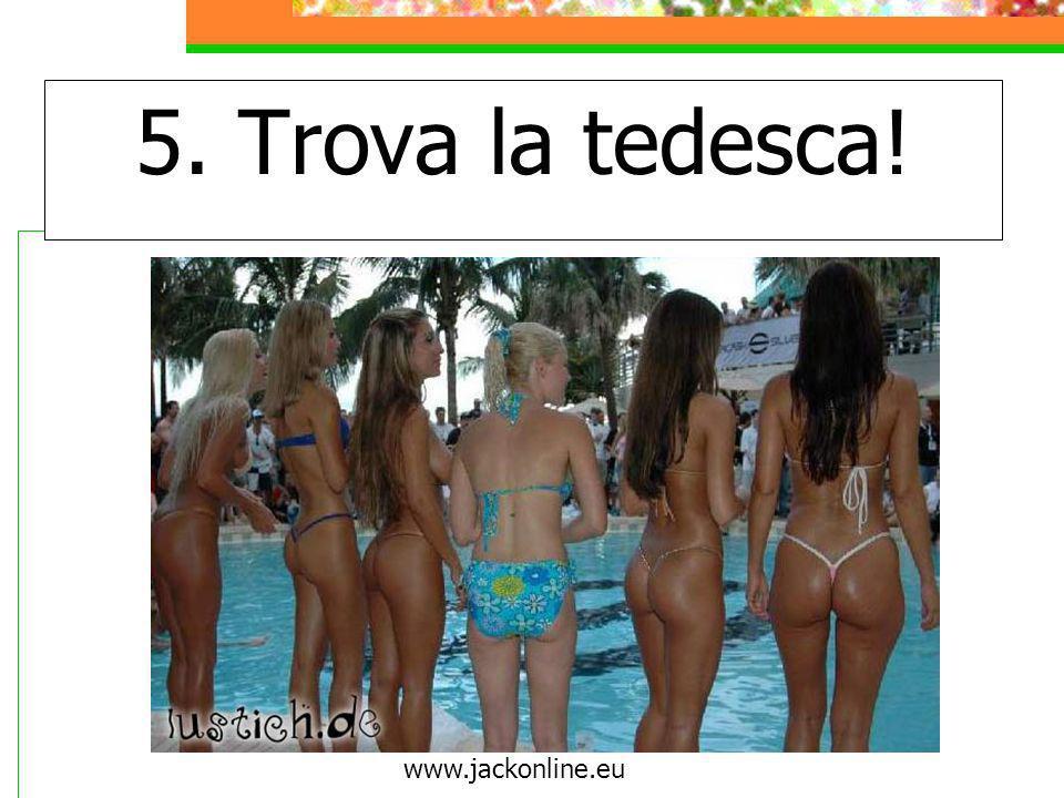 5. Trova la tedesca! www.jackonline.eu