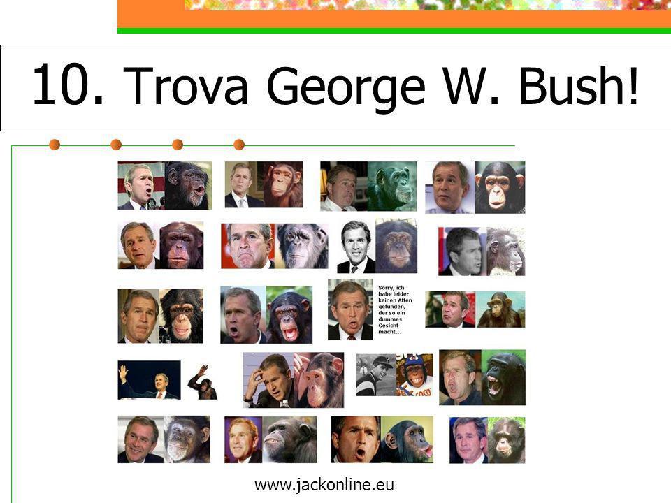 10. Trova George W. Bush! www.jackonline.eu