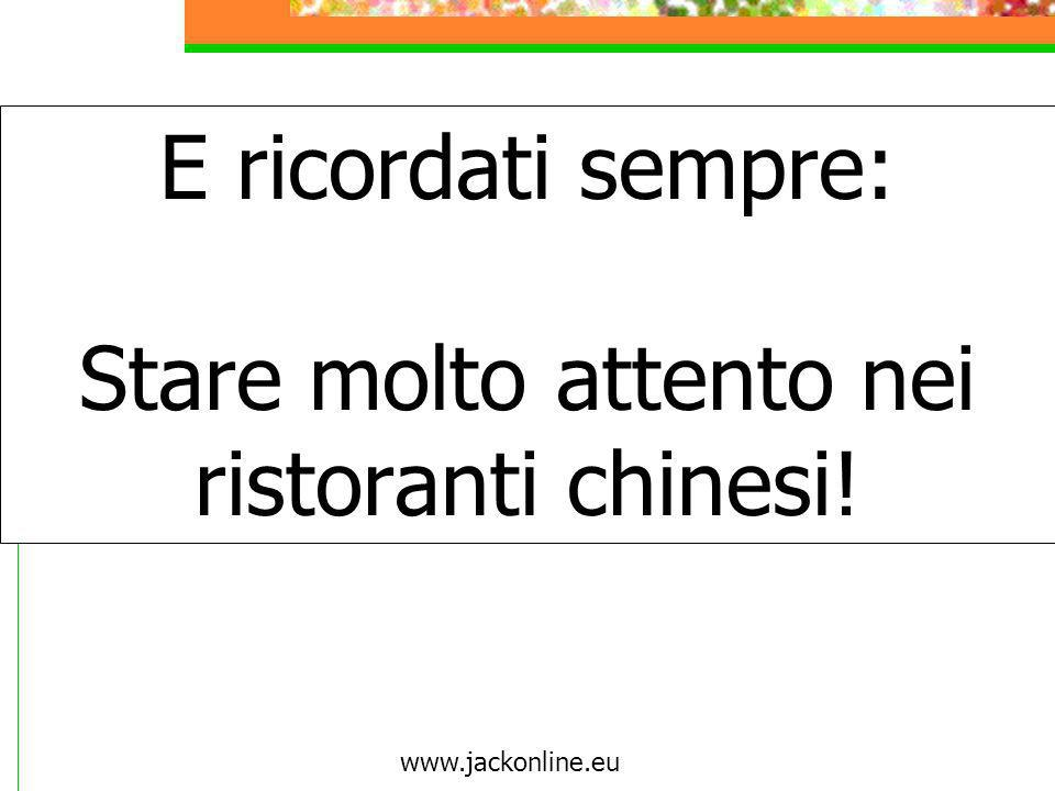 E ricordati sempre: Stare molto attento nei ristoranti chinesi!